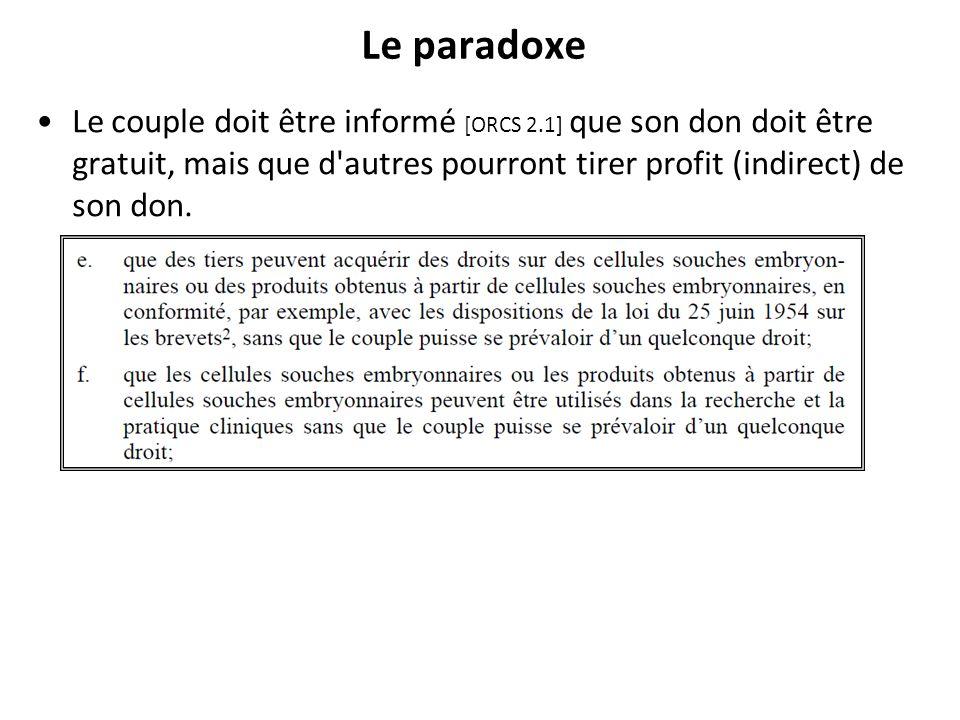 Le paradoxe Le couple doit être informé [ORCS 2.1] que son don doit être gratuit, mais que d autres pourront tirer profit (indirect) de son don.